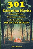 301 Camping Hacks: Tips and Tricks You Need to Know, So You Don't Die in the Woods