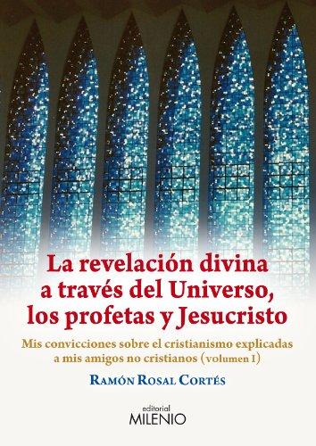 La revelación divina a través del Universo, los profetas y Jesucristo: Mis convicciones sobre el cristianimso explicadas a mis amigos no cristianos (Alfa)