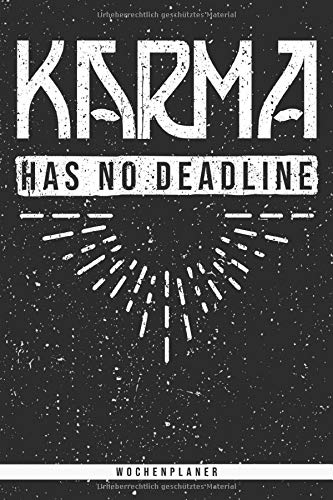 Karma Has No Deadline. Wochenplaner: Planer mit 106 Seiten. Lustiger und weiser Spruch für alle die an Karma glauben als Geschenk. Organizer auch als ... Kalender oder Wochenplaner verwendbar