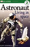 Astronaut Living in Space (DK Readers Level 2)