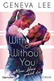 With or Without You - Mein Herz gehört dir: Roman (Girls in Love 2)