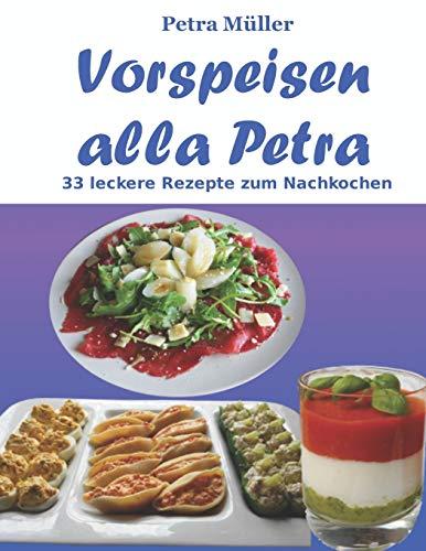 Vorspeisen alla Petra: 33 leckere Rezepte zum Nachkochen (Petras Kochbücher, Band 20)