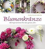 Blumenkränze: 60 Inspirationen für das ganze Jahr