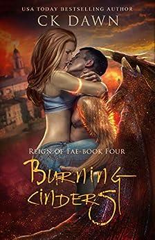 Burning Cinders: A Paranormal Dystopian Romance (Reign of Fae Book 4) by [CK Dawn, Vanesa Garkova]