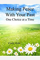 Making Peace With Your Past: One Choice at a Time: Overcoming Your Past by Understanging Your Identity and Releasing the Pain of the Past by Cindy L. Hyde (2015-05-28) Paperback