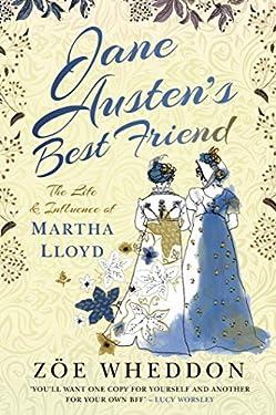 Jane Austen's Best Friend: The Life and Influence of Martha Lloyd