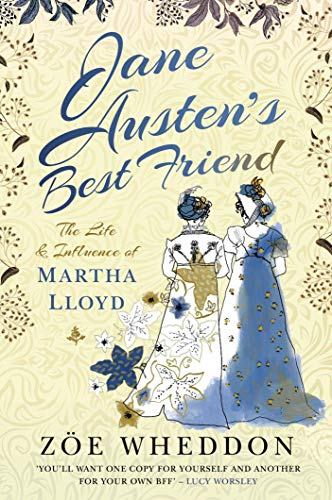 Jane Austen's Best Friend: The Life and Influence of Martha Lloyd by [Zöe Wheddon]