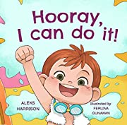 Hooray, I can do it: Children's a Book About Not Giving Up, Developing Perseverance and Managing Frustration (Emotions & Feelings book for preschool 2)