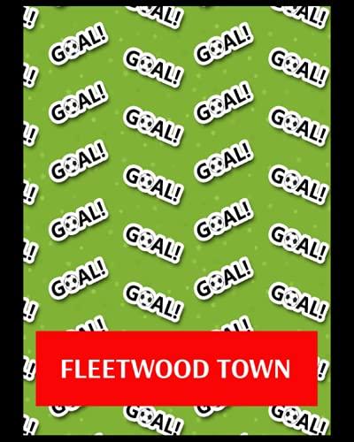 Fleetwood Town: Bucket List Journal, Fleetwood Town FC Personal Journal, Fleetwood Town Football Club, Fleetwood Town FC Diary, Fleetwood Town FC Planner, Fleetwood Town FC
