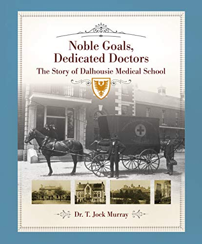 Noble Goals, Dedicated Doctors: The Story of Dalhousie Medical School