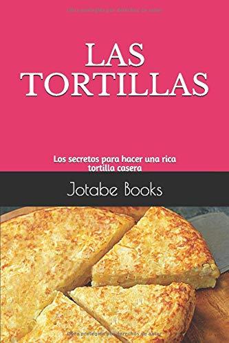 LAS TORTILLAS: Los secretos para hacer una rica tortilla casera