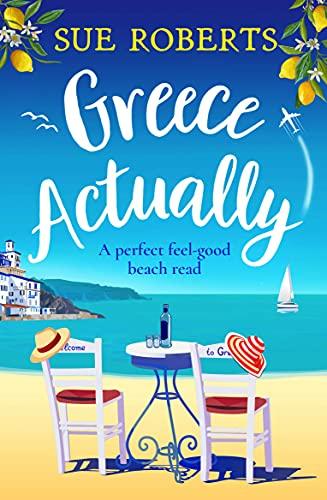 Greece Actually: A perfect feel-good beach read by [Sue Roberts]