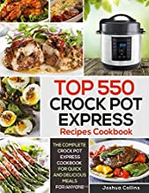 Top 550 Crock Pot Express Recipes Cookbook: The Complete Crock Pot Express Cookbook for Quick and Delicious Meals for Anyone