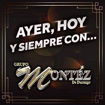 Ayer, Hoy Y Siempre Con... Grupo Montéz De Durango