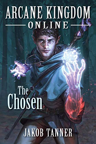 Arcane Kingdom Online: The Chosen (A LitRPG Adventure, Book 1) (English Edition)