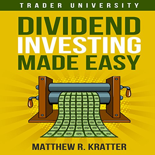 Dividend Investing Made Easy                   By:                                                                                                                                 Matthew R. Kratter                               Narrated by:                                                                                                                                 Mike Norgaard                      Length: 1 hr and 1 min     16 ratings     Overall 4.2