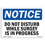 OSHA Notice Sign - Do Not Disturb While Surgery Is In Progress | Aluminum Sign | Protect Your Business, Work Site, Warehouse & Shop Area | Made in the USA