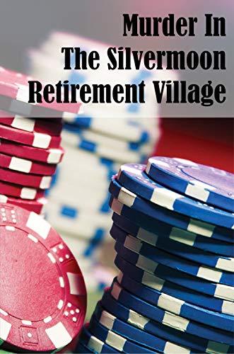 Murder In The Silvermoon Retirement Village: Investigating Murder (English Edition)