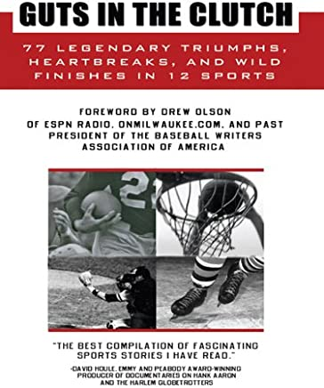 Guts in the Clutch: 77 Legendary Triumphs, Heartbreaks, and Wild Finishes in 12 Sports
