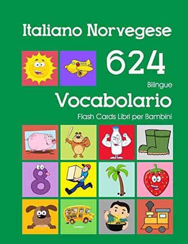 Italiano Norvegese 624 Bilingue Vocabolario Flash Cards Libri per Bambini: Italian Norwegian dizionario flashcards elementerre bambino