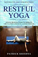 Restorative Yoga For Beginners: RESTFUL YOGA - Gentle Healing Poses To Improve Circulation And Have A Good Stretch