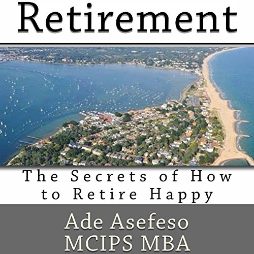 Retirement: The Secrets of How to Retire Happy audiobook cover art