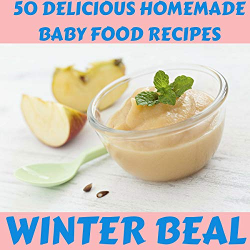 50 Delicious Homemade Baby Food Recipes audiobook cover art
