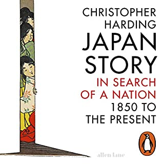 Japan Story     In Search of a Nation, 1850 to the Present              By:                                                                                                                                 Christopher Harding                               Narrated by:                                                                                                                                 Christopher Harding                      Length: 16 hrs and 24 mins     10 ratings     Overall 4.3