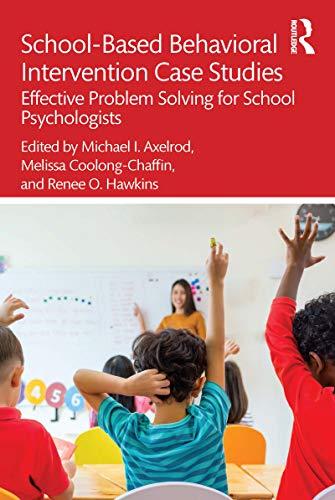 School-Based Behavioral Intervention Case Studies: Effective Problem Solving for School Psychologists (English Edition)