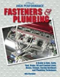 High Performance Fasteners and Plumbing: A Guide to Nuts, Bolts, Fuel, Brake, Oil