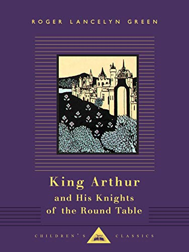 King Arthur and His Knights of the Round Table (Everyman's Library Children's Classics Series)
