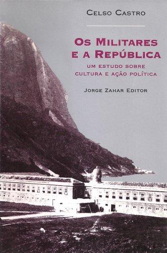 Os militares e a República: Um estudo sobre cultura e ação política