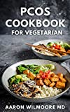 PCOS COOKBOOK FOR VEGETARIAN: The Complete And Simple Guide to Provide Nutritious Support to Healing And Live a Healthy Life (English Edition)