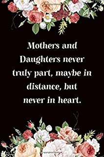 Mothers and Daughters Never Truly Part, Maybe In Distance, But Never In Heart: 6x9 Lined Journal, Mother's Day Gifts, Chri...