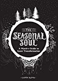 The Seasonal Soul: A Mystic's Guide to Inner Transformation (Guide to Self-Discovery and Personal Growth, Crystal and Chakra Book)