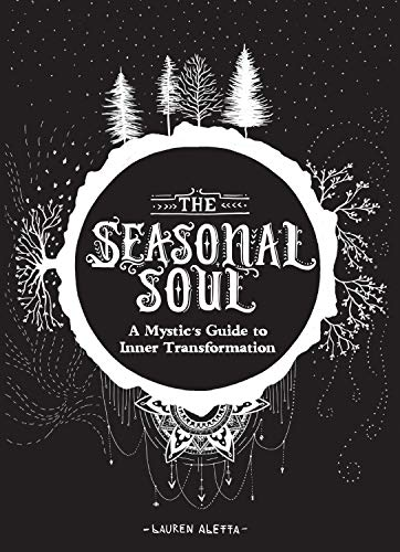 Compare Textbook Prices for The Seasonal Soul: A Mystic's Guide to Inner Transformation Guide to Self-Discovery and Personal Growth, Crystal and Chakra Book Illustrated Edition ISBN 9781452174822 by Aletta, Lauren,Swyny, Tegan