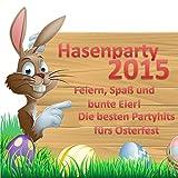 Hasenparty 2015 - Feiern, Spaß und bunte Eier! Die besten Partyhits fürs Osterfest