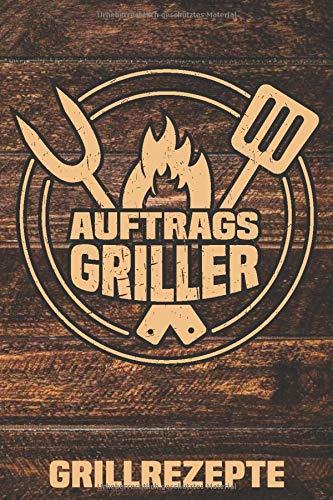 Auftrags Griller: Grill-Rezeptbuch, BBQ, Grillrezepte zum Selberschreiben (ca. A5) DIY Rezeptbuch