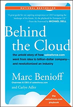 [Marc Benioff, Carlye Adler]のBehind the Cloud: The Untold Story of How Salesforce.com Went from Idea to Billion-Dollar Company-and Revolutionized an Industry (English Edition)