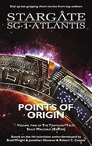 STARGATE SG-1 STARGATE ATLANTIS: Points of Origin - Volume Two of the Travelers' Tales (SGX-03) (STARGATE EXTRA (SGX-03) Book 3)