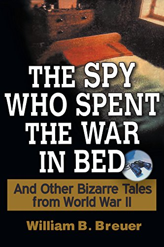 The Spy Who Spent the War in Bed: And Other Bizarre Tales from World War II (English Edition)