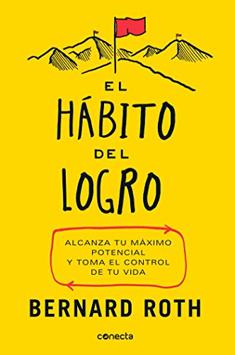 El hábito del logro / The Achievement Habit: Stop Wishing, Start Doing, and Take Command of Your Li