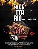 Ricettario Per Le Grigliate: Impara a padroneggia l'arte del BBQ grazie agli utili consigl...