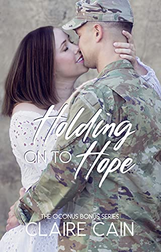 Holding On to Hope: A Sweet Military Friends to Lovers Romance (The OCONUS Bonus Series Book 5) by [Claire Cain]