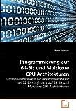 Programmierung auf 64-Bit und Multicore CPU Architekturen: Umstellungskonzept fuer bestehenden Code von 32-Bit Singlecore auf 64-Bit und Multicore CPU Architekturen
