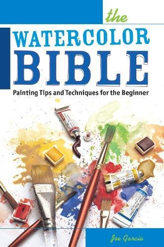 The Watercolor Bible: Painting Tips and Techniques for the Beginner