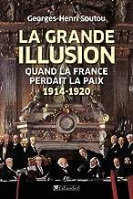 La grande illusion : Quand la France perdait la paix 1914-1920