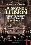 La grande illusion - Quand la France perdait la paix 1914-1920