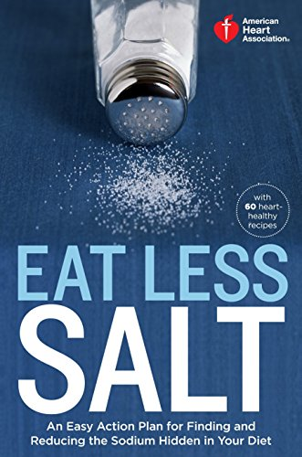 Compare Textbook Prices for American Heart Association Eat Less Salt: An Easy Action Plan for Finding and Reducing the Sodium Hidden in Your Diet 1 Edition ISBN 9780307888044 by American Heart Association