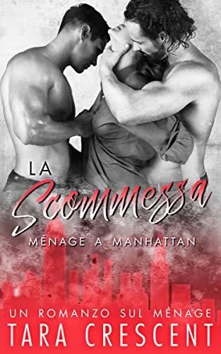 La Scommessa: Un romanzo sul ménage (Ménage a Manhattan Vol. 1)